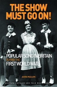 Show Must Go On! Popular Song in Britain During the First World War, The 9781472441584 copy